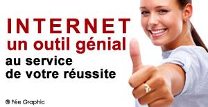 Internet un Outil Génial au Service de Votre Réussite