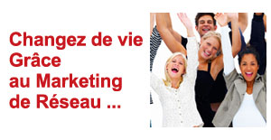 Changez de Vie Grâce au Marketing de Réseau !